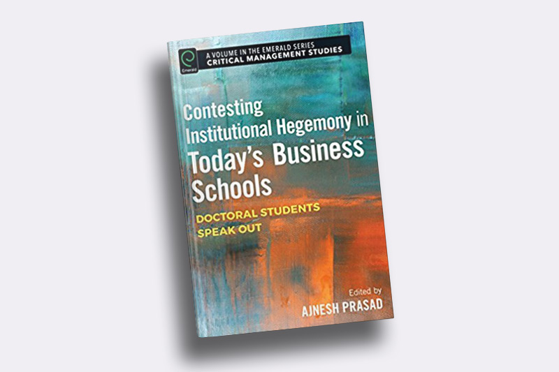 Contesting Institutional Hegemony in Today's Business Schools: Doctoral Students Speak Out